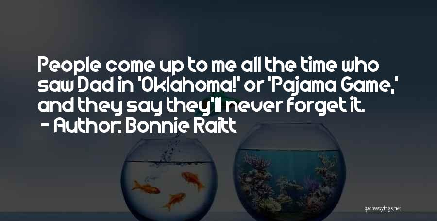 I'll Never Forget You Dad Quotes By Bonnie Raitt