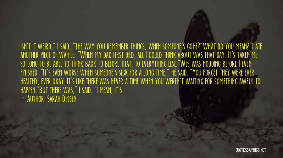 I'll Never Forget You Dad Quotes By Sarah Dessen