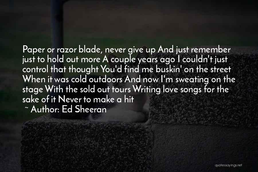 I'll Never Give Up On Love Quotes By Ed Sheeran