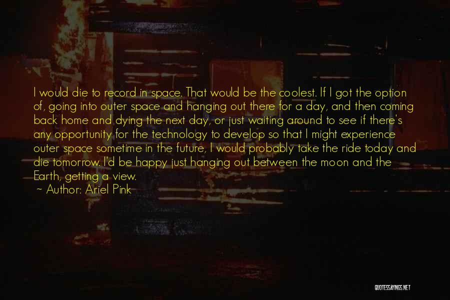 I'll Ride For You Die For You Quotes By Ariel Pink