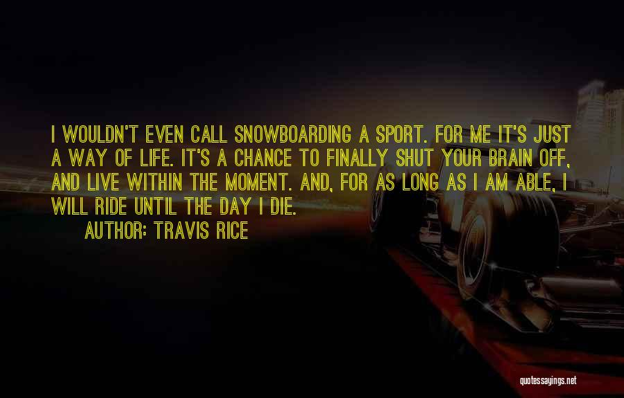 I'll Ride For You Die For You Quotes By Travis Rice