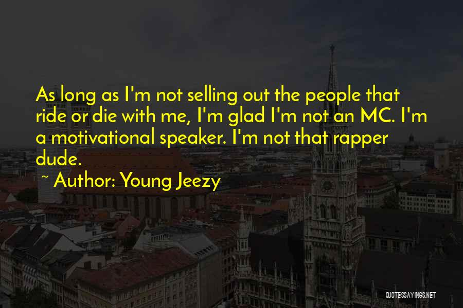 I'll Ride For You Die For You Quotes By Young Jeezy