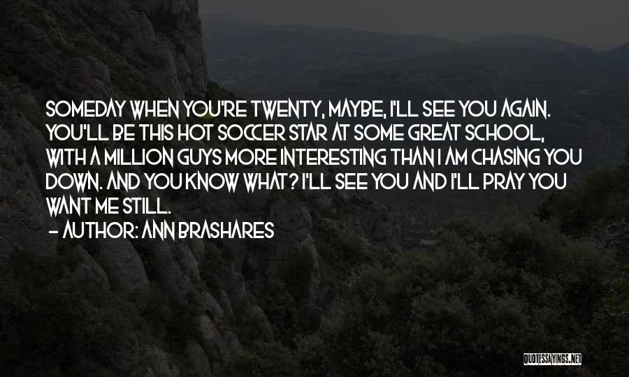 I'll See You Again Someday Quotes By Ann Brashares