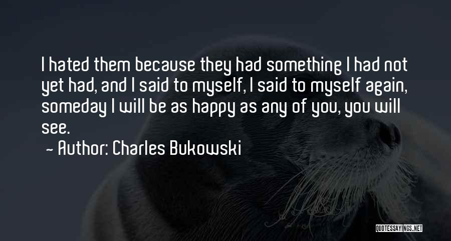 I'll See You Again Someday Quotes By Charles Bukowski