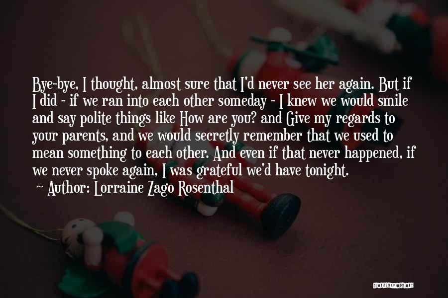 I'll See You Again Someday Quotes By Lorraine Zago Rosenthal