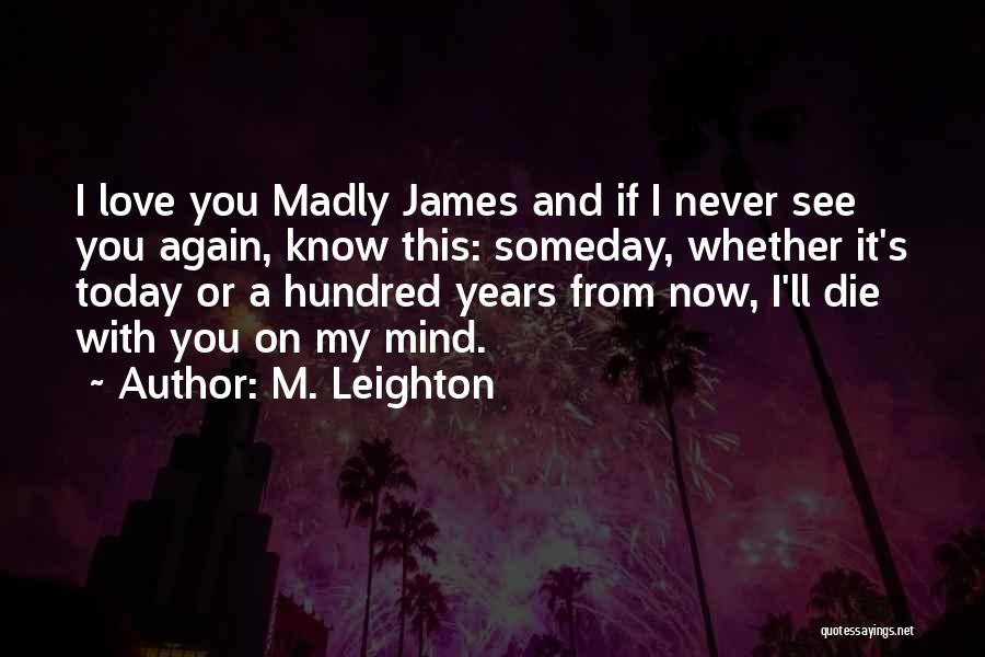 I'll See You Again Someday Quotes By M. Leighton