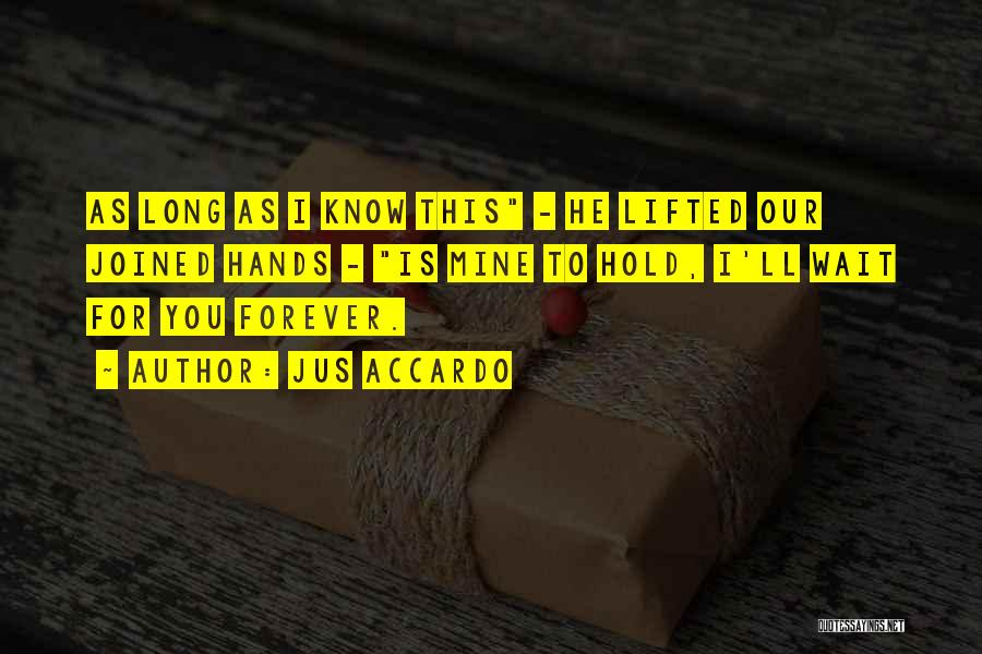 I'll Wait For You Forever Quotes By Jus Accardo