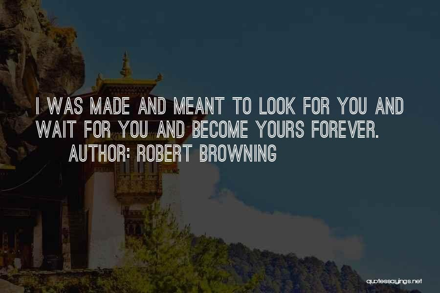 I'll Wait For You Forever Quotes By Robert Browning