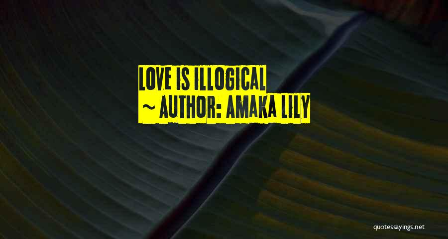 Illogical Quotes By Amaka Lily