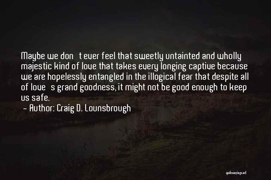 Illogical Quotes By Craig D. Lounsbrough