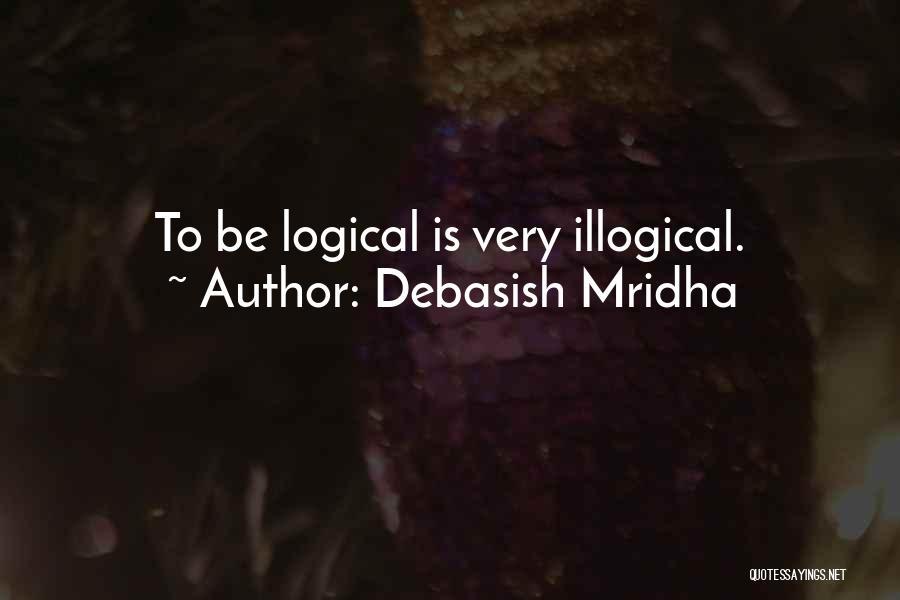 Illogical Quotes By Debasish Mridha