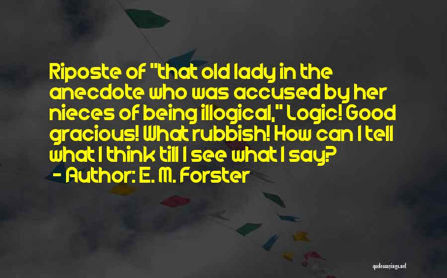 Illogical Quotes By E. M. Forster