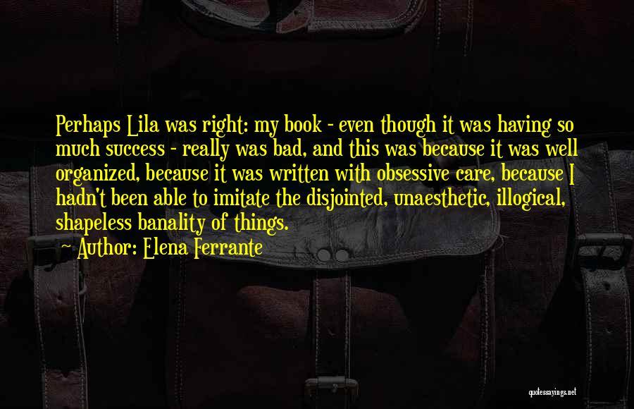 Illogical Quotes By Elena Ferrante