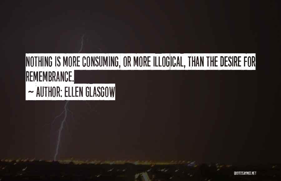 Illogical Quotes By Ellen Glasgow