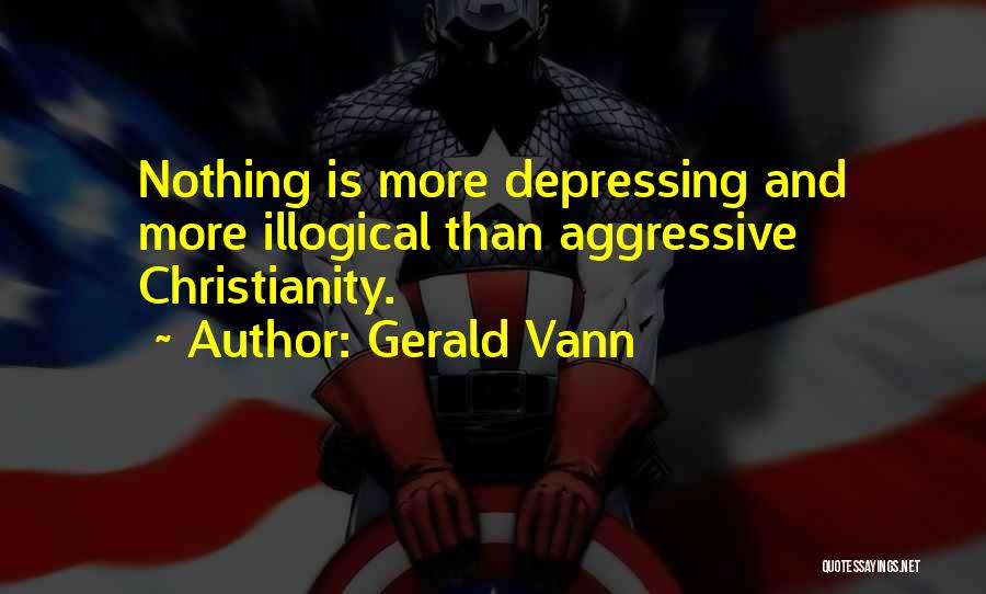 Illogical Quotes By Gerald Vann