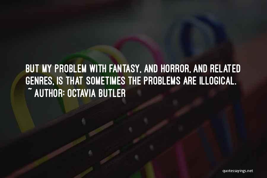 Illogical Quotes By Octavia Butler