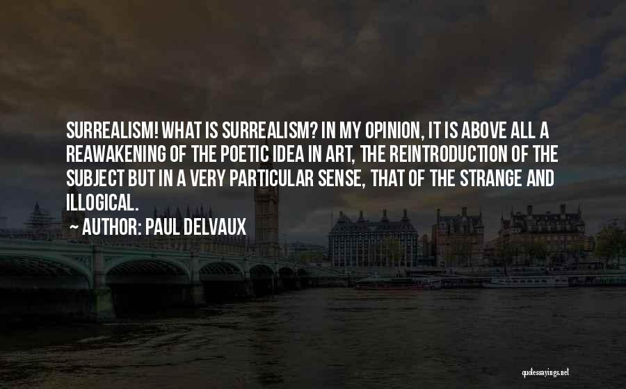 Illogical Quotes By Paul Delvaux