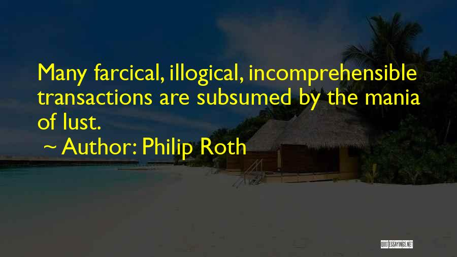 Illogical Quotes By Philip Roth