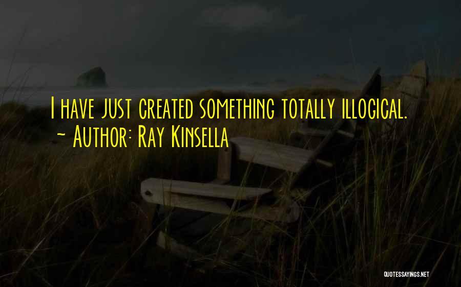 Illogical Quotes By Ray Kinsella
