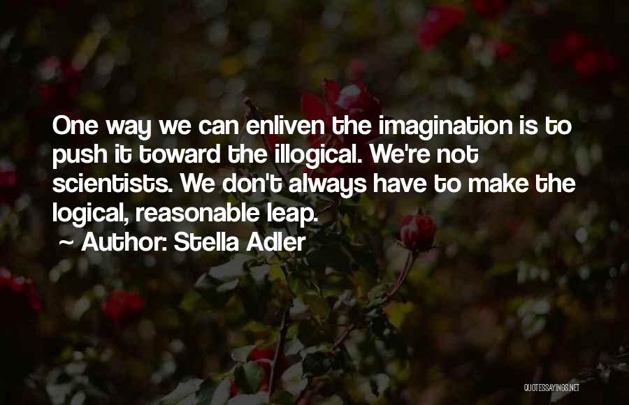 Illogical Quotes By Stella Adler