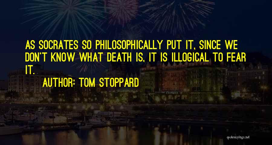 Illogical Quotes By Tom Stoppard