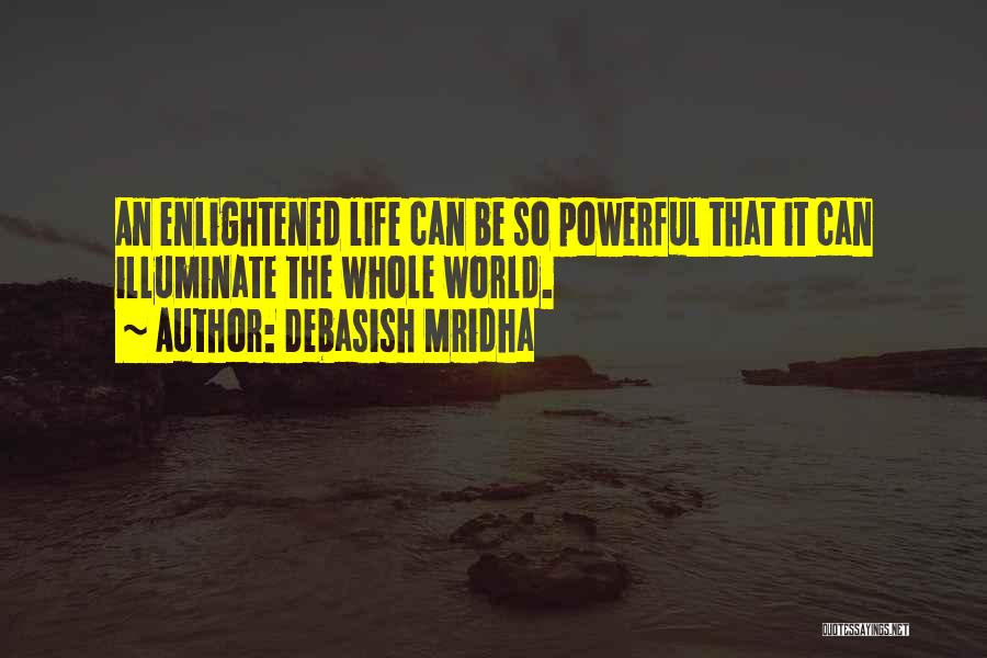 Illuminate Quotes By Debasish Mridha