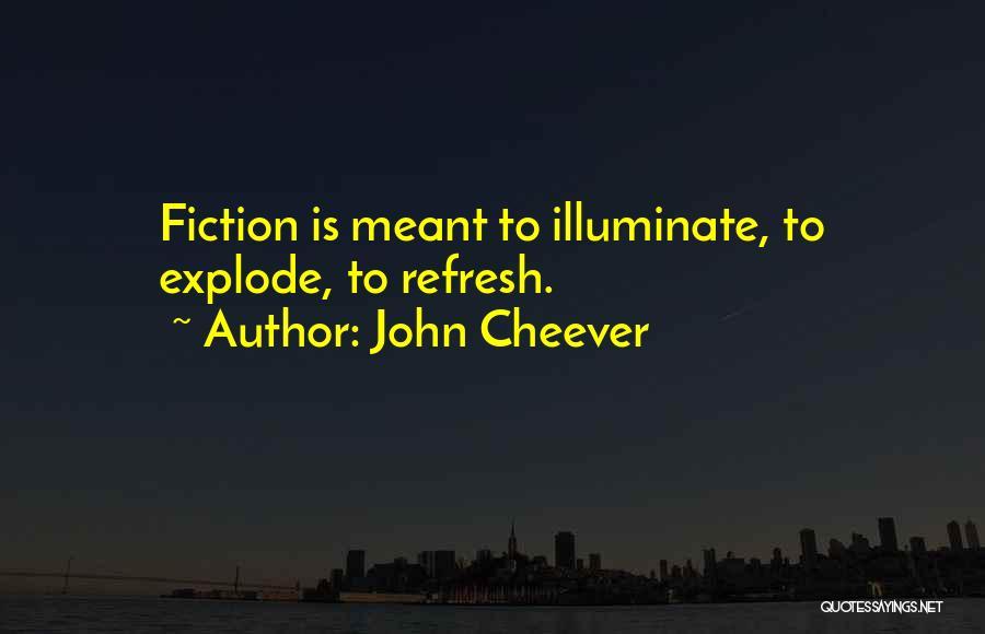 Illuminate Quotes By John Cheever