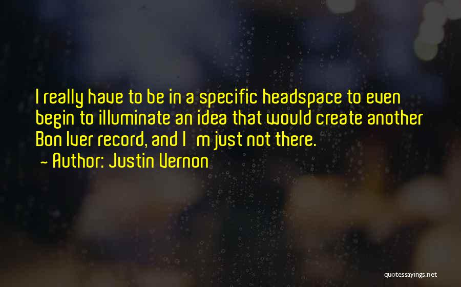 Illuminate Quotes By Justin Vernon