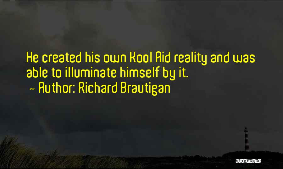 Illuminate Quotes By Richard Brautigan