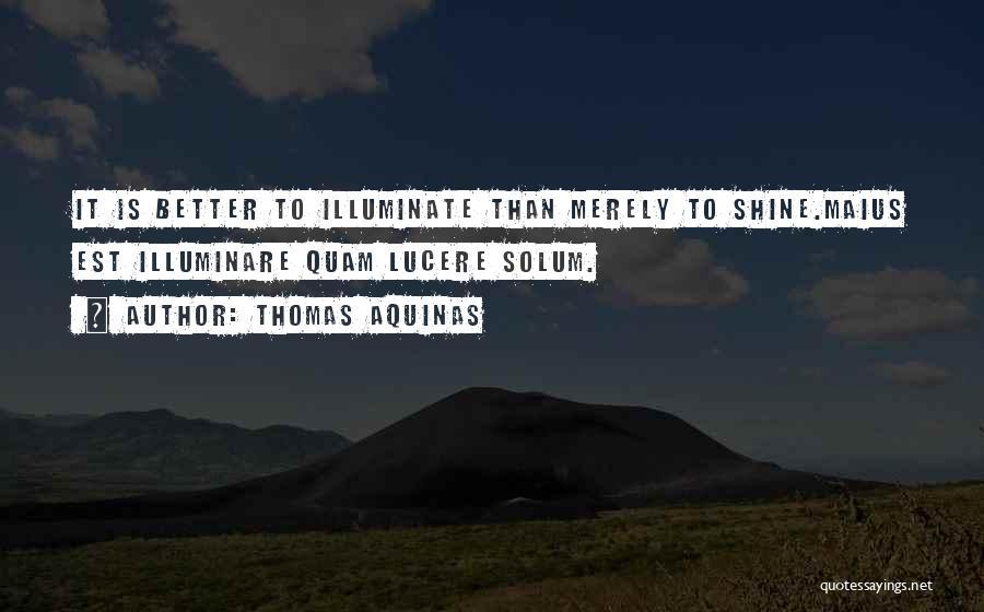 Illuminate Quotes By Thomas Aquinas