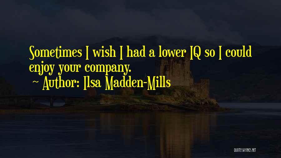 Ilsa Madden-Mills Quotes 591576