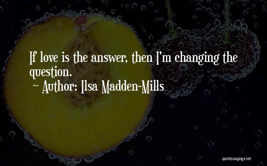 Ilsa Madden-Mills Quotes 729157