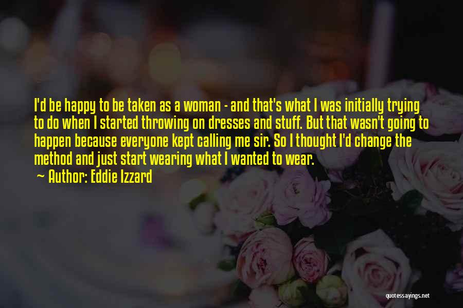 I'm A Happy Woman Quotes By Eddie Izzard