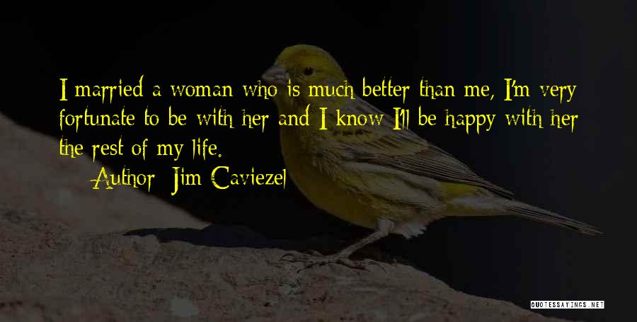 I'm A Happy Woman Quotes By Jim Caviezel
