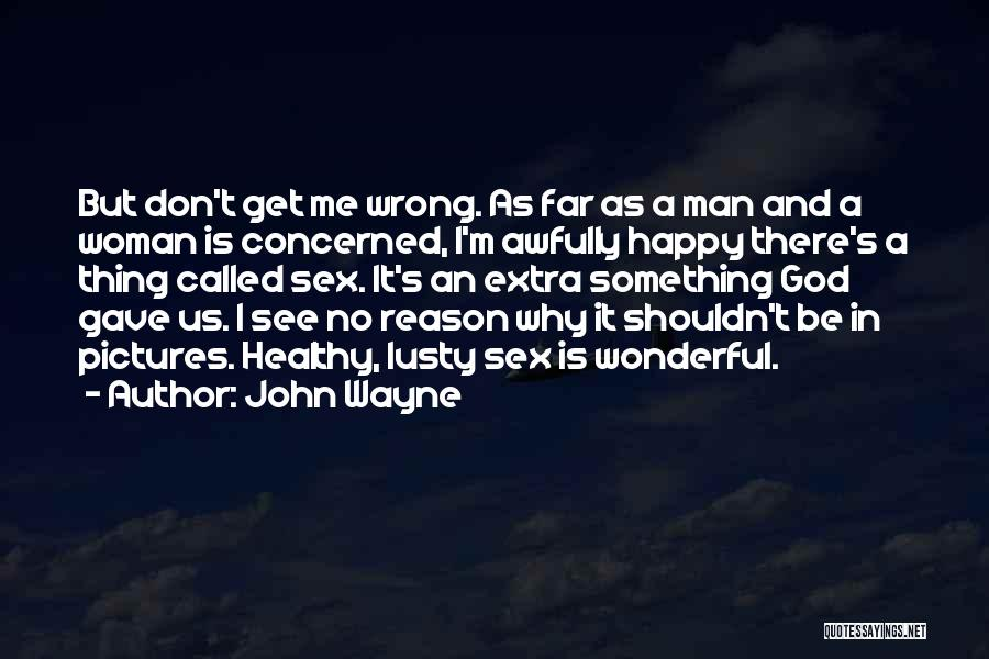 I'm A Happy Woman Quotes By John Wayne