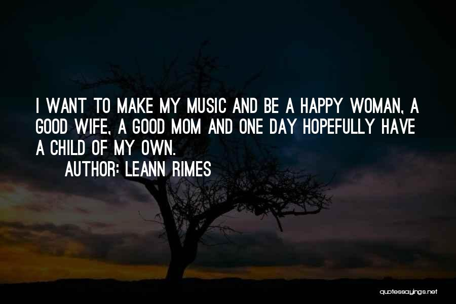 I'm A Happy Woman Quotes By LeAnn Rimes