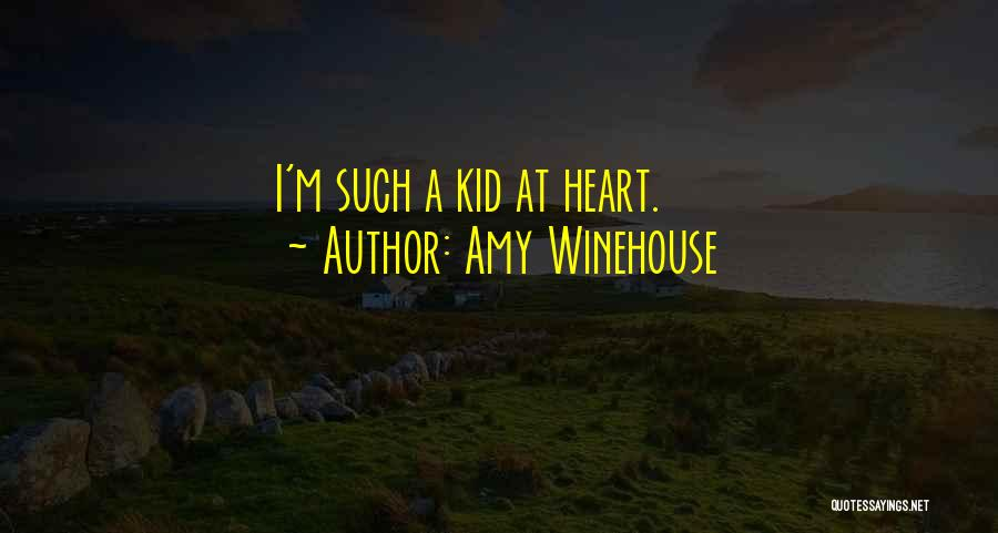 I'm A Kid At Heart Quotes By Amy Winehouse