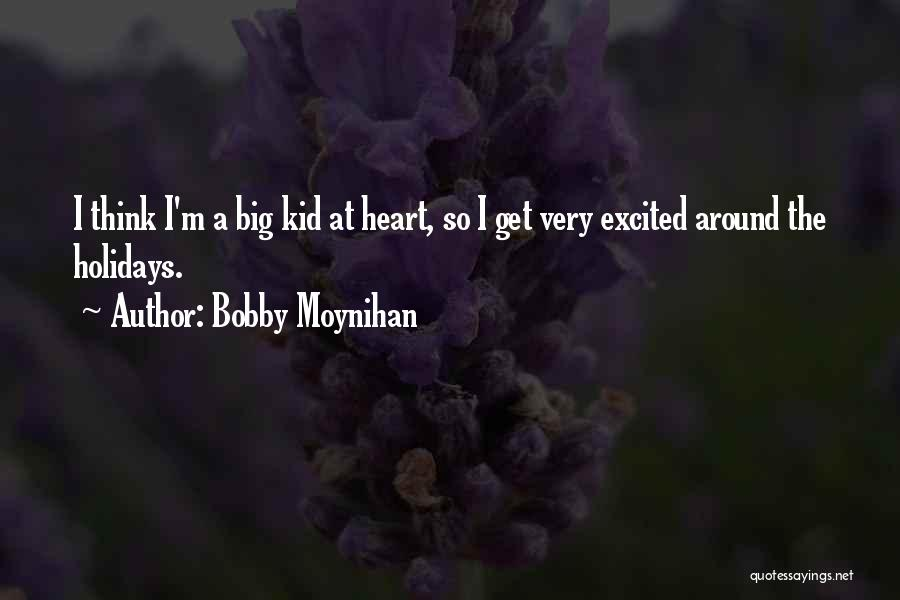 I'm A Kid At Heart Quotes By Bobby Moynihan
