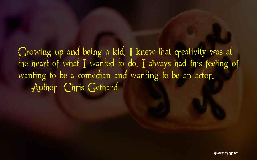I'm A Kid At Heart Quotes By Chris Gethard