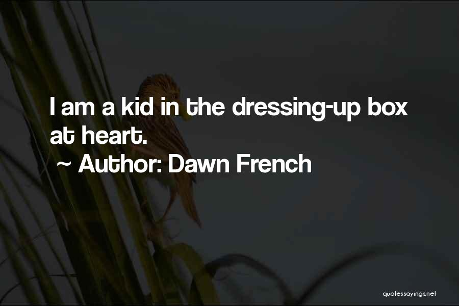 I'm A Kid At Heart Quotes By Dawn French