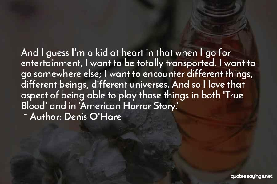 I'm A Kid At Heart Quotes By Denis O'Hare