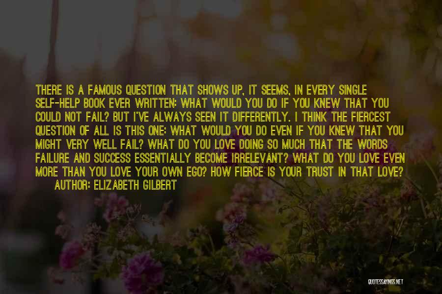 I'm A Love Failure Quotes By Elizabeth Gilbert