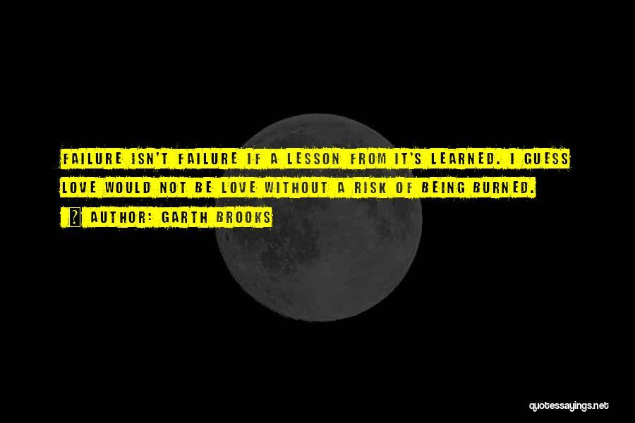 I'm A Love Failure Quotes By Garth Brooks