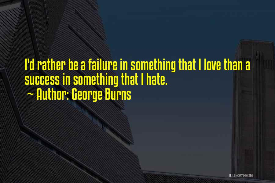 I'm A Love Failure Quotes By George Burns