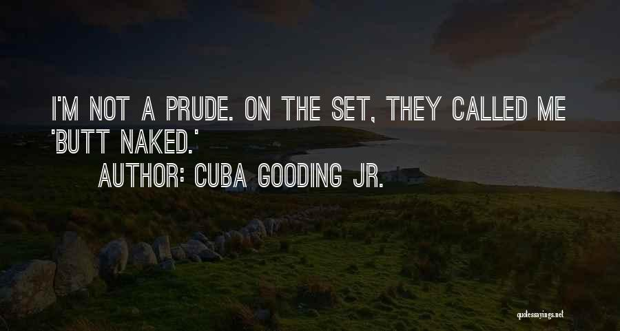 I'm A Prude Quotes By Cuba Gooding Jr.