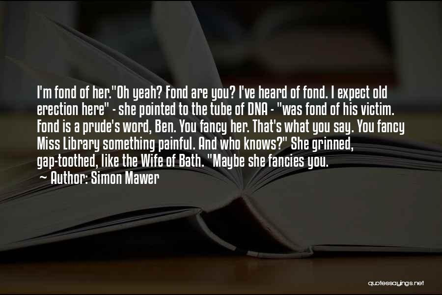I'm A Prude Quotes By Simon Mawer