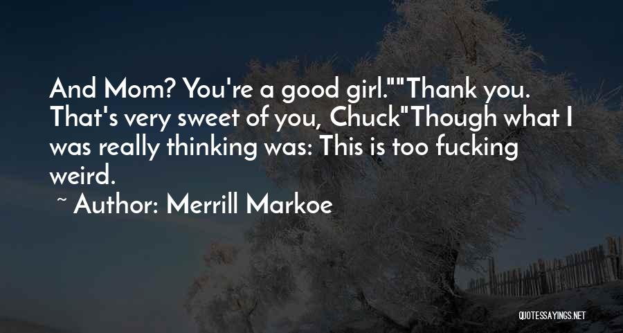 I'm A Sweet Girl Quotes By Merrill Markoe