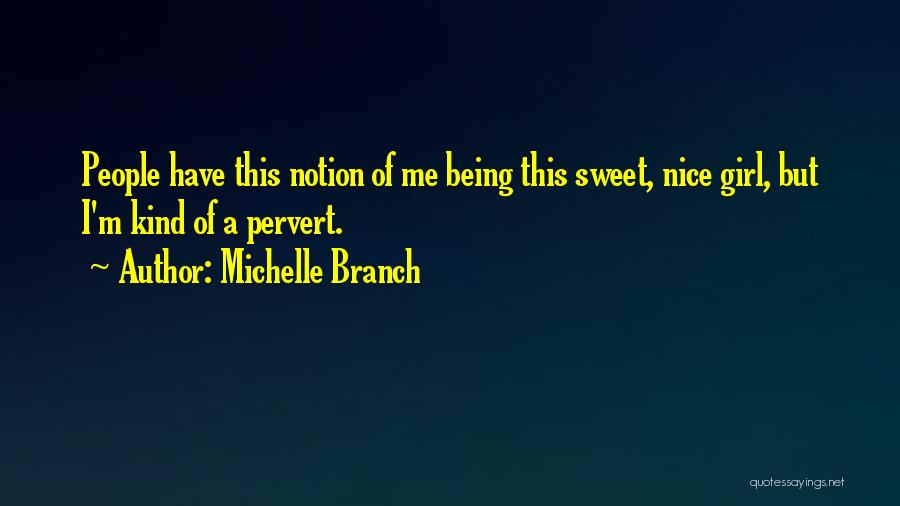 I'm A Sweet Girl Quotes By Michelle Branch