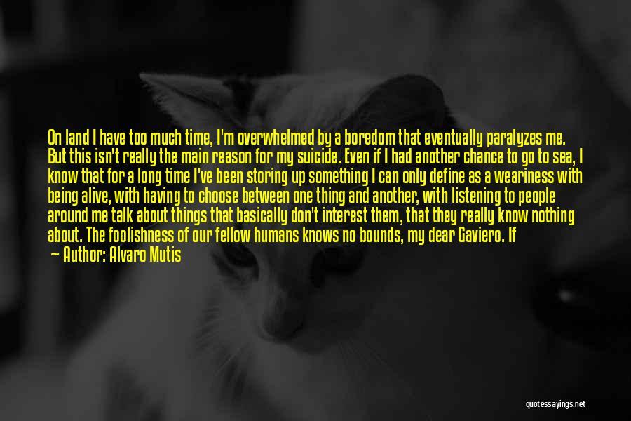 I'm Alive Quotes By Alvaro Mutis