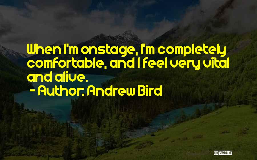 I'm Alive Quotes By Andrew Bird